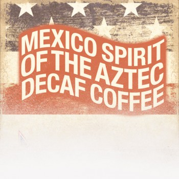 Decaf Mexico 'Spirit of the Aztec' Coffee (Patriotic Theme)